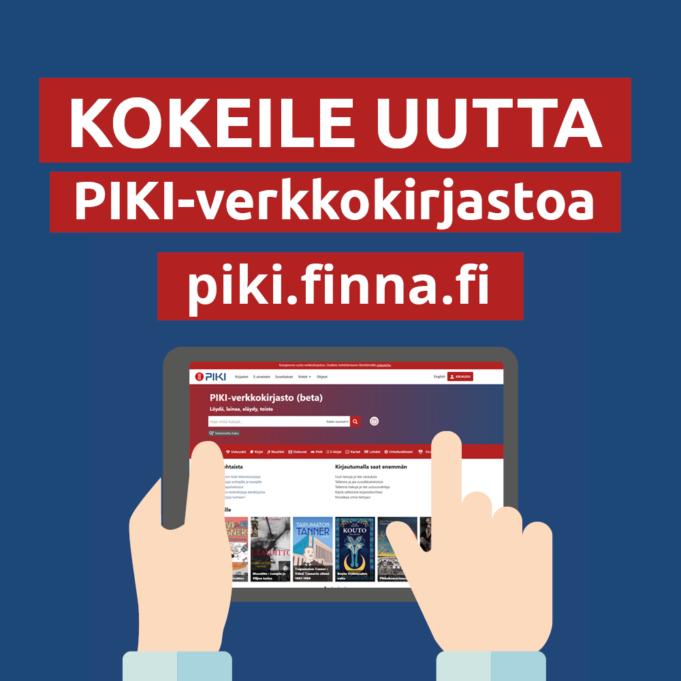 Sinisellä pohjalla punaiset tekstikentät, joissa valkoinen teksti: kokeile uutta piki-verkkokirjastoa, piki.finna.fi. Piirroskuva, jossa kädet pitelevät tablettia, jonka näytöllä on auki piki-verkkokirjasto